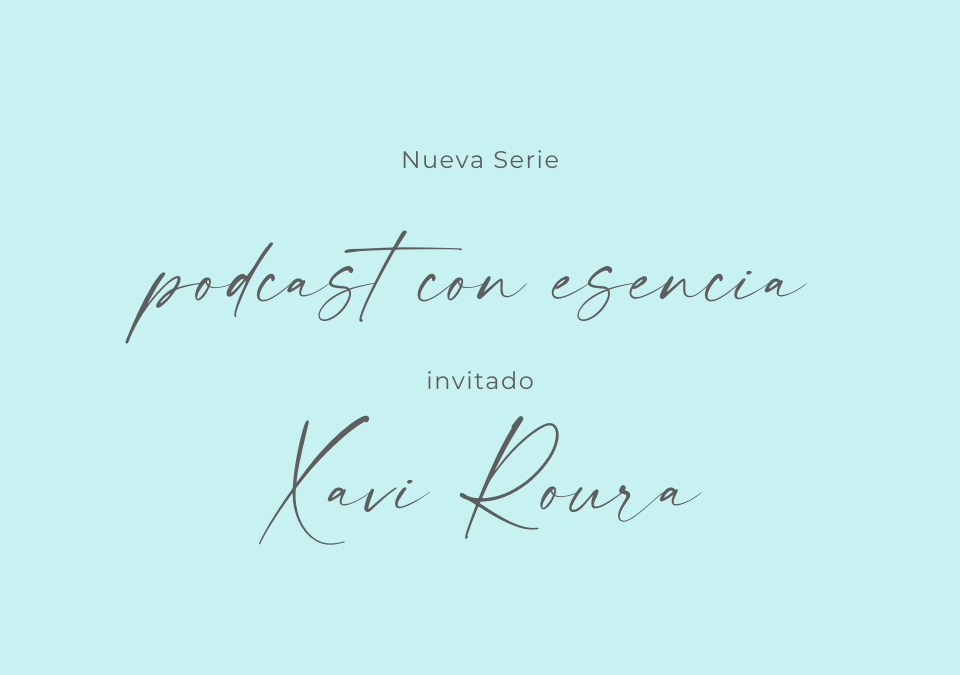 Podcast con Esencia – Xavi Roura